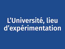 L'Université, lieu d'expérimentation